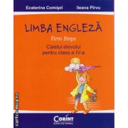 Limba engleza: Firm Steps - caietul elevului pentru clasa a IV - a ( editura: Corint Educational, autor: Ecaterina Comisel, Ileana Pirvu, ISBN 978-606-8609-54-6 )
