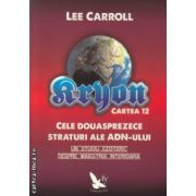 Kryon cartea 12 Cele douasprezece straturi ale ADN-ului ( Editura : For You , Autor : Lee Carroll ISBN 978-606-639-033-0 )