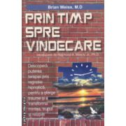 Prin timp spre vindecare ( Editura : For You , Autor : Brian Weiss ISBN 9786066390484 )