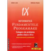 Informatica - Fundamentele programarii - culegere de probleme pentru clasa a IX - a ( editura: L&S Infomat, autor: Dana Lica, Mircea Pasoi, ISBN 973-86022-9-7 )