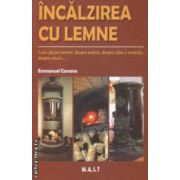 Incalzirea cu lemne ( Editura : Mast , Autor : Emmanuel Carcano ISBN 978-606-649-040-5 )