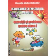 Matematica si exploarea mediuui - exercitii si probleme pentru clasa I ( editura : Hyperion , autor : Gheorghe Adalbert Schneider , ISBN 978-606-589-018-3 )