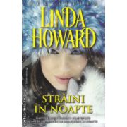 Straini in noapte ( Editura : Miron , Autor : Linda Howard  ISBN 978-973-8991-91-0 )