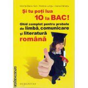 Si tu poti lua 10 la BAC - Ghid complet pentru probele de limba, comunicare si literatura romana ( editura : Humanitas , autor : Miorita Baciu Got , Rodica Lungu , Ioana Danetiu , ISBN 978-973-50-4335-3 )