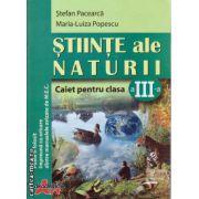 Stiinte ale naturii caiet pentru clasa a III - a ( editura : Akademos Art , autor : Stefan Pacearca , Maria-Luiza Popescu , ISBN 973-87546-0-7 )