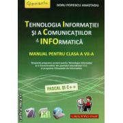 Tehnologia Informatiei si a Comunicatiilor & Informatica - manual pentru clasa a VII - a ( editura : L&S Infomat , autor : Doru Popescu Anastasiu , ISBN 978-973-7658-39-5 )