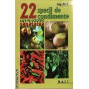 22 specii de condimente care va ocrotesc sanatatea ( editura : M.A.S.T. , autor : Guy Avril , ISBN 978-606-649-042-9 )