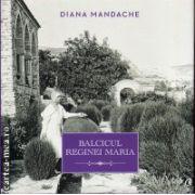 Balcicul Reginei Maria ( editura : Curtea Veche , Autor : Diana Mandache , ISBN 978-606-588-741-1 )