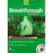 Breakthrough Plus level 1 Teacher ' s Resource book with Test generator CD ( editura: Macmillan, autor: Carmella Lieske, ISBN 9780230438156 )