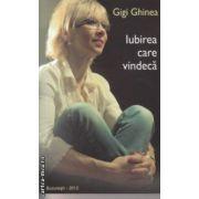 Iubirea care vindeca ( Autor : Gigi Ghinea ISBN 9789730123623 )