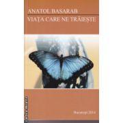 Viata care ne traieste ( Autor : Anatol Basarab ISBN 978-973-0-16676-7 )