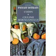 Codin . Ciulinii Baraganului ( editura : Cartex 2000 , autor : Panait Istrati ,  ISBN 978-973-104-471-2 )