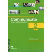 Communicate 2 Listening and Speaking skills - coursebook ( editura: Macmillan, autor: Kate Pickering, ISBN 9780230440357 )