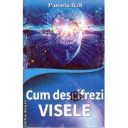 Cum descifrezi visele ( editura: Lider, autor: Pamela Ball, ISBN 978-973-629-336-8 )