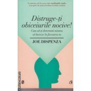 Distruge-ti obiceiurile nocive ( Editura : Curtea Veche , Autor : Joe Dispenza ISBN 9786065885905 )