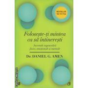 Foloseste-ti mintea ca sa intineresti ( Editura: Curtea Veche, Autor: Daniel G. Amen ISBN 9786065886322 )