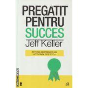 Pregatit pentru succes ( Editura : Curtea Veche , Autor : Jeff Keller ISBN 978-606-588-678-0 )