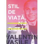Stil de viata nu dieta ( Editura : Curtea Veche , Autor : Valentin Vasile ISBN 978-606-588-663-6 )