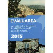 Evaluarea competentelor lingvistice de comunicare orala in limba romana 2015 ( editura : Nomina , autor : Cristina Ardeleanu , ISBN 978-606-535-644-3 )