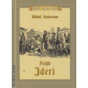 Fratii Jderi ( Editura: Mihail Sadoveanu, Autor: Mihail Sadoveanu ISBN 9778-606-93355-4-3 )