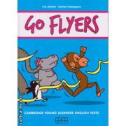Go Flyers Student's book with 2 CD's (for YLE tests) ( editura: MM Publications, autor: H. Q. Mitchell, ISBN 978-960-509-448-5 )