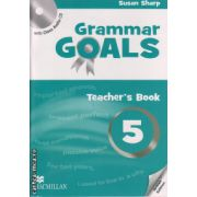 Grammar Goals 5 Teacher ' s book ( editura: Macmillan, autor: Susan Sharp, ISBN 978-0-230-44599-4 )