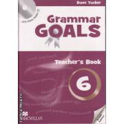 Grammar Goals 6 Teacher ' s book with Class Audio CD ( editura: Macmillan, autor: Dave Tucker, ISBN 978-0-230-44606-9 )