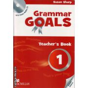 Grammar Goals 1 Teacher ' s book with Audio Class CD ( editura: Macmillan, autor: Susan Sharp, ISBN 978-0-230-44571-0 )