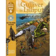 Primary Readers - Gulliver in Lilliput level 6 with CD ( editura : MM Publications , autor : Jonathan Swift , ISBN 978-960-379-829-3 )