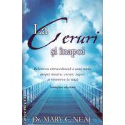 La Ceruri si inapoi ( editura : Adevar Divin , autor : Dr. Mary C. Neal , ISBN 978-606-8420-62-2 )