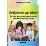 Literatura pentru copii si tineret - indrumator pentru studenti si cadrele didactice din invatamantul primar si prescolar ( editura: Sitech, autor: Oana Rosu-Stoican, ISBN 978-606-11-4215-6 )