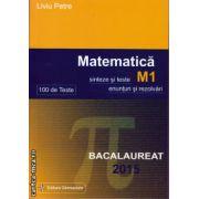 Matematica ( M1) 100 de teste Bacalaureat 2015 ( editura: Gimnasium , autor: Liviu Petre ISBN 978-973-7992-53-6- )