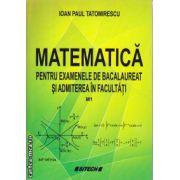Matematica pentru examenele de bacalaureat si admiterea in facultati M1 ( editura: Sitech, autor: Ioan Paul Tatomirescu ISBN 978-606-11-2415-2 )