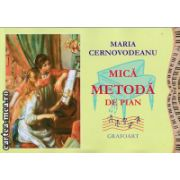 Mica metoda de pian ( editura: Grafoart, autor: Maria Cernovodeanu, ISBN 9789739054973 )