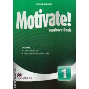 Motivate 1 Teacher ' s book with class audio CDs + tests and exams Multi - ROMs ( editura: Macmillan, autor: Patrick Howarth, ISBN 978-0-230-45269-5 )