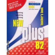 New Plus B2 ECCE Michigan Teacher ' s book ( editura : MM Publications , autor : E. Moutsou , Marileni Malkogianni , ISBN 9789605092047 )