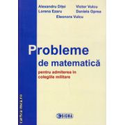 Probleme de matematica pentru admiterea in colegiile militare ( editura: Sigma, autor: Alexandru Ditei, Victor Vulcu, ISBN 978-973-649-802-2 )