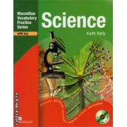 Science Practice Book With Key and CD - Macmillan Vocabulary Practice Series ( editura: Macmillan, autor: Keith Kelly, ISBN 978-0-2305-3506-0 )