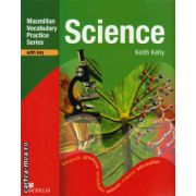 Science Practice Book With Key - Macmillan Vocabulary Practice Series ( editura: Macmillan, autor: Keith Kelly, ISBN 978-0-2305-3503-9 )