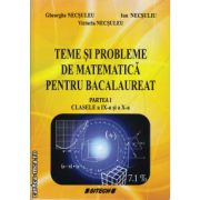 Teme si probleme de matematica pentru bacalaureat - partea 1 - claselele a IX - a si a X - a ( editura : Sitech , autor : Gheorghe Necsuleu , ISBN 978-606-11-4222-4 )