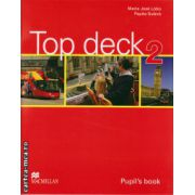 Top deck 2 Pupil ' s Book ( editura: Macmillan, autor: Maria Jose Lobo, Pepita Subira, ISBN 978-0-2304-1216-3 )