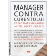 Manager contra curentului ( Editura: All, Autor: Marcus Buckingham ISBN 978-606-587-251-6 )