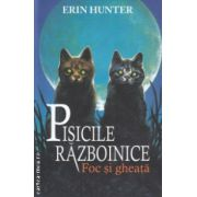 Pisicile razboinice Foc si Gheata ( Editura: All, Autor: Erin Hunter ISBN 978-606-8434-05-6 )