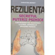 Rezilienta secretul puterii psihice ( Editura: All, Autor: Christina Berndt ISBN 978-973-684-882-7 )