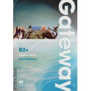 Gateway B2+ Student's Book ( editura: Macmillan, autor: David Spencer, ISBN 978-0-230-72362-7 )