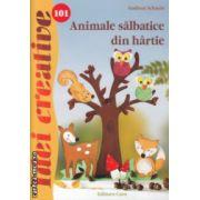 Animale salbatice din hartie Idei creative nr 101 ( Editura : Casa , Autor : Gudrun Schmitt ISBN 978-606-8527-59-8 )