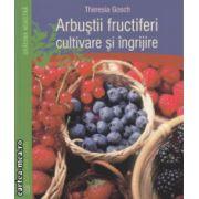 Arbustii fructiferi cultivare si ingrijire ( Editura : Casa , Autor :Theresia Gosch ISBN 978-606-8527-49-9 )
