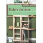 Etajere din lemn ( Editura : Casa , Autor : Kim Marie Kramer ISBN 978-606-8527-53-6 )