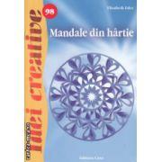 Mandale din hartie Idei creative nr 98 ( Editura : Casa , Autor : Elisabeth Eder ISBN 978-606-8527-54-3 )