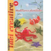 Modelarea plastilinei Idei Creative nr 99 ( Editura : Casa , Autor : Madaras Kata ISBN 978-606-8527-55-0 )